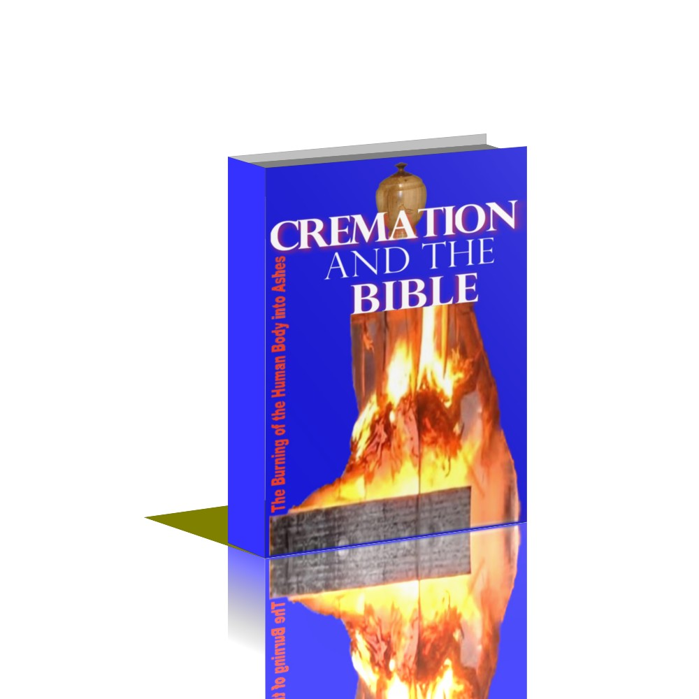 Cremation and the Bible: The burning of the human body into ashes